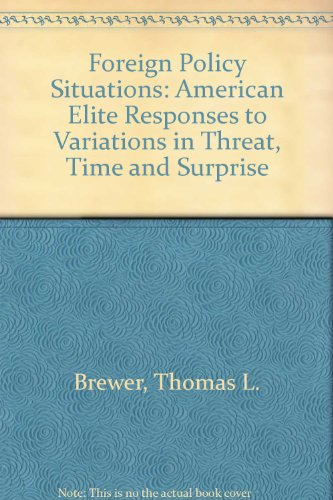 Foreign Policy Situations : American Elite Responses to Variations in Threat, Time, and Surprise: ...
