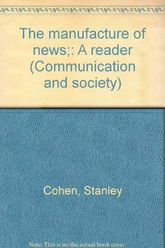 The manufacture of news;: A reader (Communication and society): Stanley Cohen