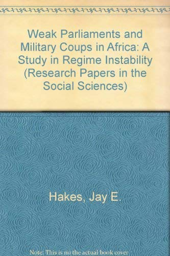 Weak Parliaments and Military Coups in Africa: A Study in Regime Instability (Research Papers in ...
