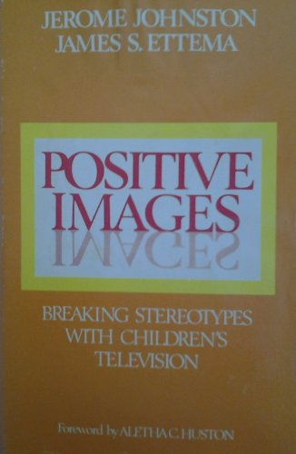 Positive Images: Breaking Stereotypes with Children's Television (People & communication):...
