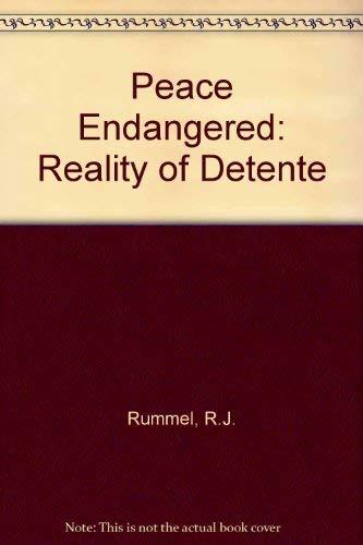 Peace Endangered : The Reality of Detente: Rummel, R. J.