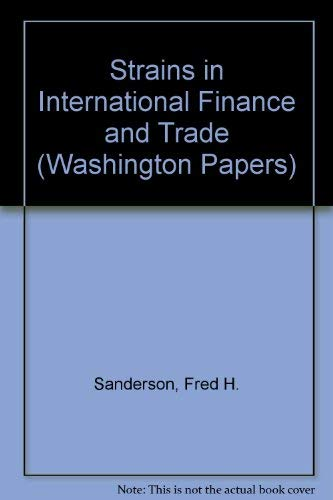 Strains in International Finance and Trade (The Washington Papers, Vol. 2)