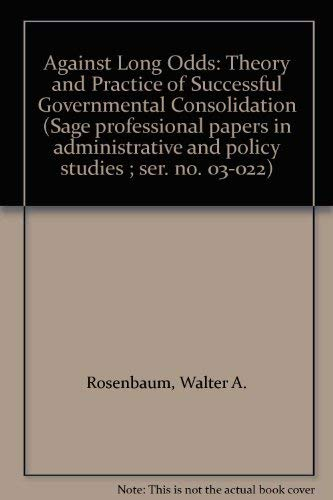 Against Long Odds: Theory and Practice of Successful Governmental Consolidation (Sage professional ...
