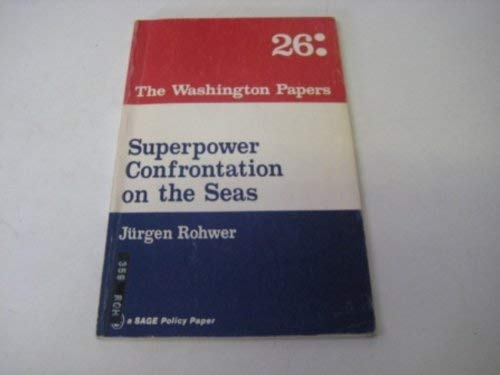 Superpower confrontation on the seas: Naval development and strategy since 1945 (The Washington papers) (9780803905641) by Rohwer, Jürgen
