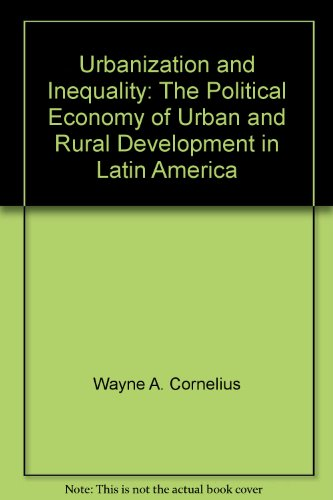 9780803906020: Urbanization and Inequality: The Political Economy of Urban and Rural Development in Latin America