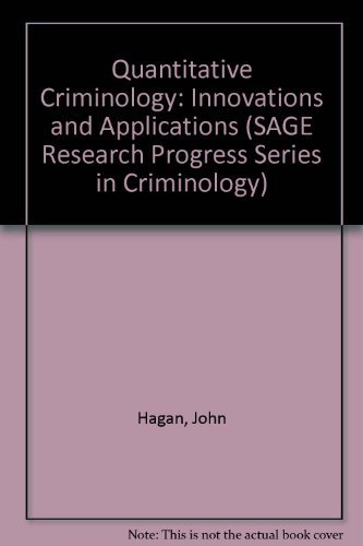 Quantitative Criminology: Innovations and Applications (SAGE Research Progress Series in Criminology) (0803909497) by Hagan, John