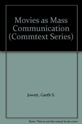Movies as Mass Communication (Commtext Series): Garth S. Jowett;
