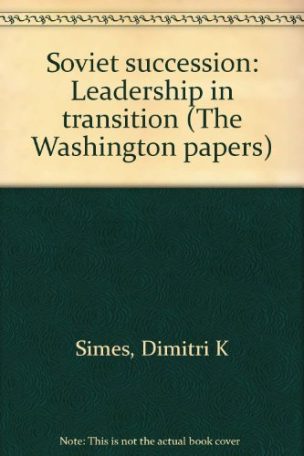 Soviet succession: Leadership in transition (The Washington papers): Dimitri K. Simes and assocites