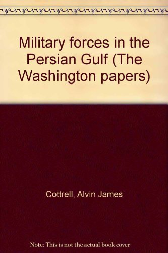 Military Forces in the Persian Gulf (The Washington Papers, No. 60)