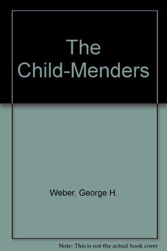 The Child-Menders: Weber, George H.