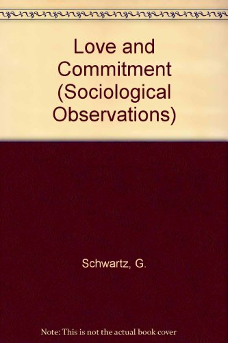 Love and Commitment (Sociological Observations): Schwartz, Gary