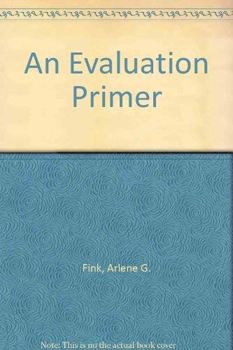 An Evaluation Primer: Fink, Arlene G., Kosecoff, Jacqueline