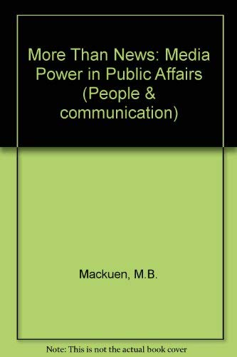 More Than News: Media Power in Public: Mackuen, M.B. &