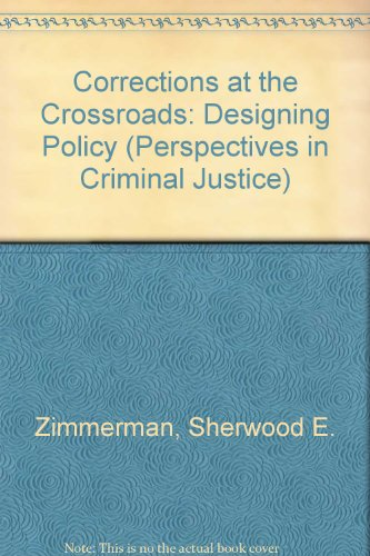 Corrections at the Crossroads: Designing Policy (Perspectives in Criminal Justice): Sherwood E. ...