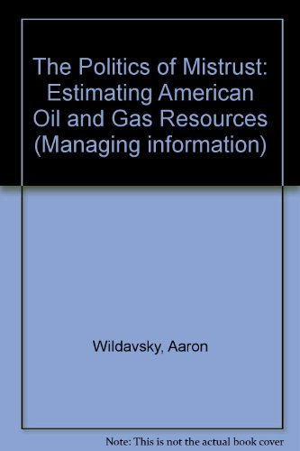 9780803915824: The Politics of Mistrust: Estimating American Oil and Gas Resources (Managing information)