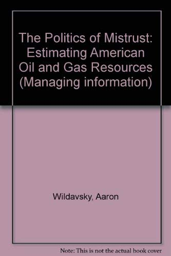 9780803915831: The Politics of Mistrust: Estimating American Oil and Gas Resources (Managing Information)