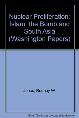 Nuclear Proliferation: Islam, the Bomb, and South Asia: Jones, Rodney W.
