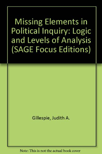 9780803918023: Missing Elements in Political Inquiry: Logic and Levels of Analysis (SAGE Focus Editions)