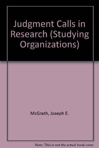 Judgment Calls in Research (Studying Organizations): McGrath, Joseph E., etc.