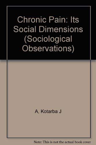 9780803918801: Chronic Pain: Its Social Dimensions (Sociological Observations)