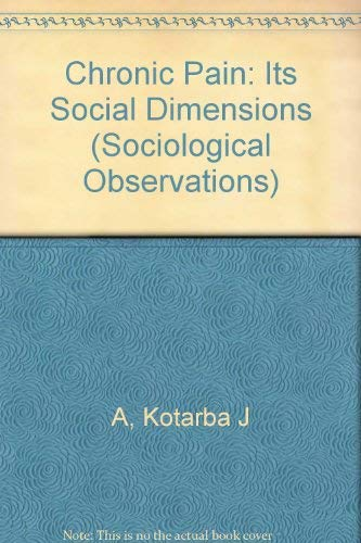 9780803918818: Chronic Pain: Its Social Dimensions (Sociological Observations)