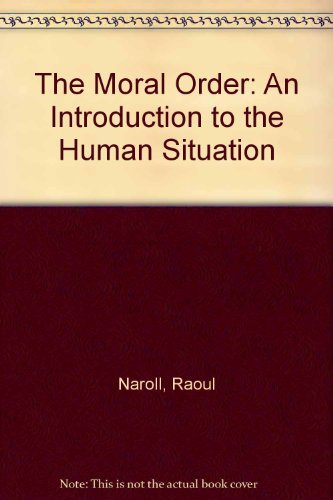 The Moral Order: An Introduction To The Human Situation: Naroll, Raoul