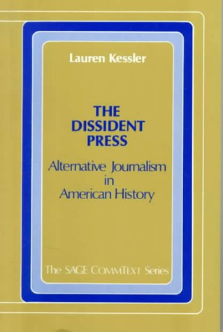 9780803920873: The Dissident Press: Alternative Journalism in American History (Commtext Series)