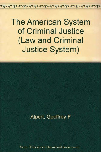 The American System of Criminal Justice (Law and Criminal Justice System): Alpert, Geoffrey P