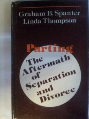 Parting: The Aftermath of Separation and Divorce: Graham B Spanier,