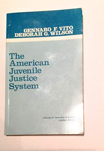 The American Juvenile Justice System: Vol. 5, Law and Criminal Justice Series: Vito, Gennaro F.; ...