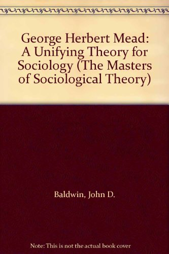 9780803923218: George Herbert Mead: A Unifying Theory for Sociology (Masters of Sociological Theory)
