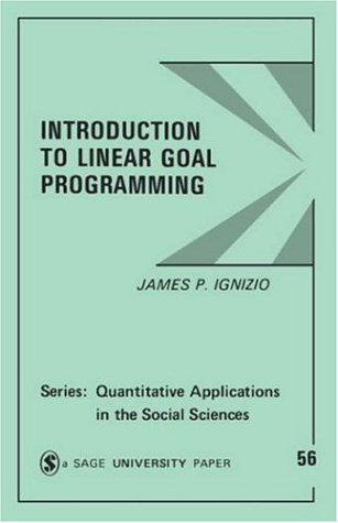 Introduction to Linear Goal Programming (Quantitative Applications: James P. Ignizio
