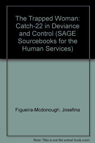 The Trapped Woman: Catch-22 in Deviance and: Figueira-Mcdonough, Josefina, Sarri,