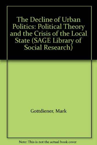 The Decline of Urban Politics: Political Theory and the Crisis of the Local State (SAGE Library of ...