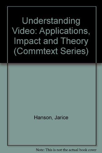 Understanding Video: Applications, Impact and Theory (The SAGE Commtext Series; v. 19): Hanson, ...