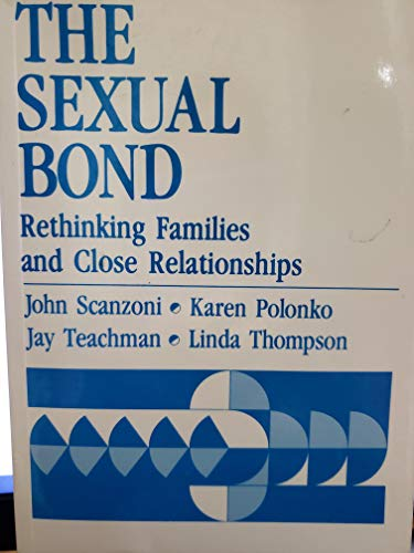 The Sexual Bond: Rethinking Families and Close: Scanzoni, John, Polonko,