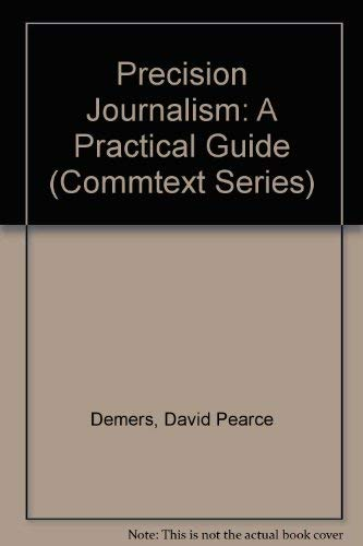 Precision Journalism: A Practical Guide (Commtext Series): David Pearce Demers,