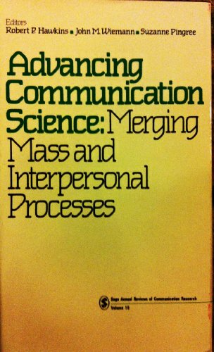 Advancing Communication Science: Merging Mass and Interpersonal: Editor-Robert P. Hawkins;