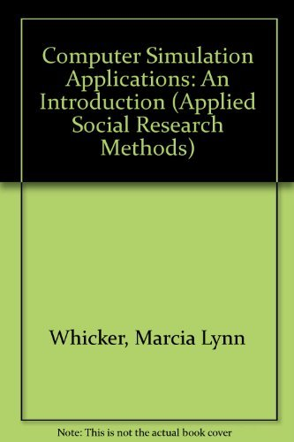 Computer Simulation Applications: An Introduction (Applied Social Research Methods) (9780803932456) by Marcia Lynn Whicker; Lee Sigelman