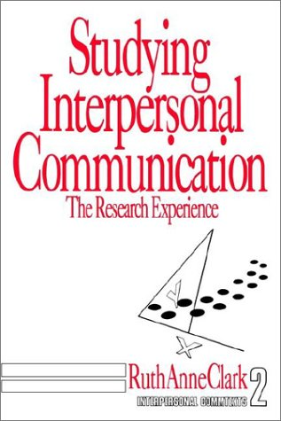 Studying Interpersonal Communication: The Research Experience (Interpersonal: Ruth Anne Clark