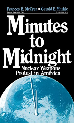 9780803934177: Minutes to Midnight: Nuclear Weapons Protest in America (Violence, Cooperation, Peace)