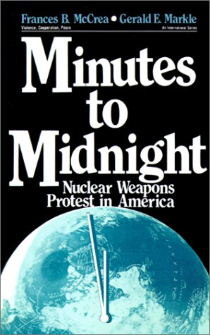 9780803934184: Minutes to Midnight: Nuclear Weapons Protest in America (Violence, Cooperation, Peace)