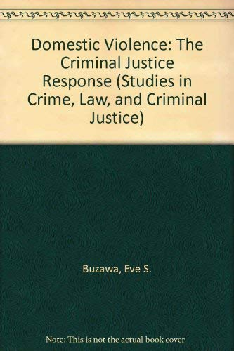 DOMESTIC VIOLENCE : The Criminal Justice Response (Vol 6, Studies in Crime, Law & Justice)