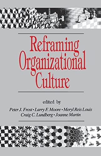 Reframing Organizational Culture: Frost, Peter J.