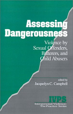 9780803937475: Assessing Dangerousness: Violence by Sexual Offenders, Batterers and Child Abusers: Potential for Further Violence of Sexual Offenders, Batterers and ... (Interpersonal Violence: The Practice Series)
