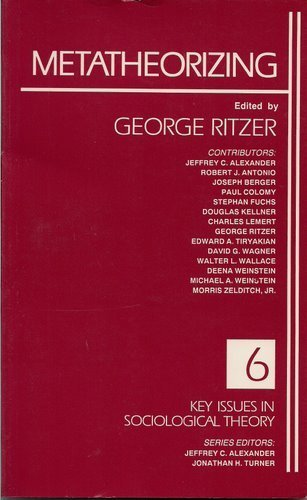 Metatheorizing (Key Issues in Sociological Theory): Ritzer, George