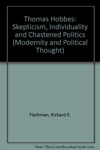 9780803940819: Thomas Hobbes: Skepticism, Individuality and Chastened Politics (Modernity and Political Thought)