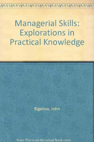 Managerial Skills: Explorations in Practical Knowledge, by: Bigelow, John D.