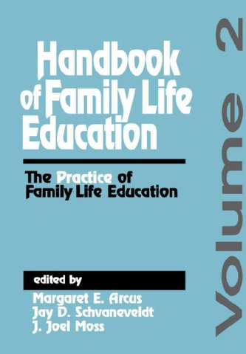 Handbook of Family Life Education: The Practice: Margaret E. Arcus,