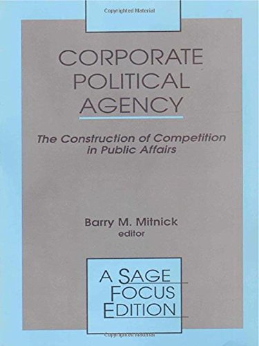 9780803943483: Corporate Political Agency: The Construction of Competition in Public Affairs (SAGE Focus Editions)